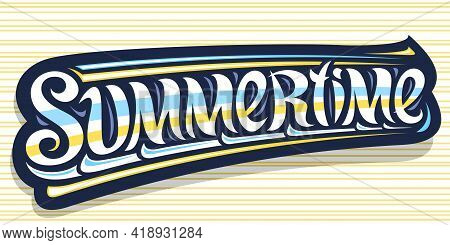 Vector Banner For Summertime, Greeting Card With Curly Calligraphic Font, Illustration Of Decorative