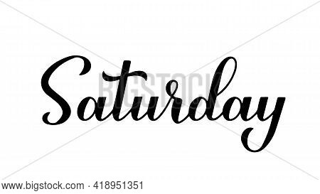 Saturday Calligraphy Hand Lettering Isolated On White. Handwritten Typography Poster. Vector Templat