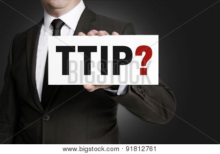 Ttip Sign Is Held By Businessman.