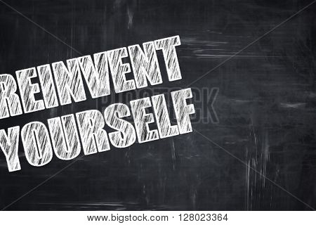 Chalkboard writing: reinvent yourself