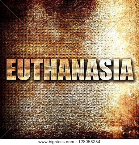 euthanasia, written on vintage metal texture