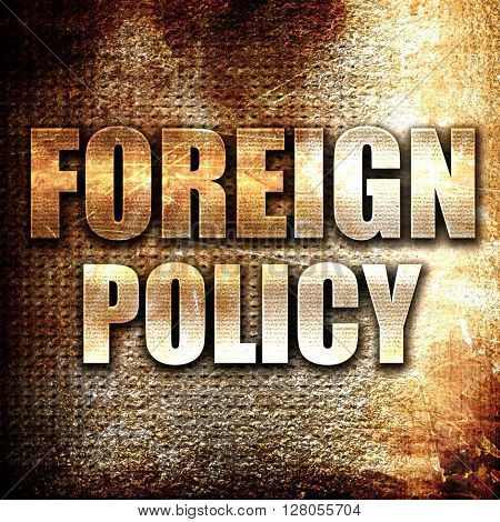 foreign policy, written on vintage metal texture
