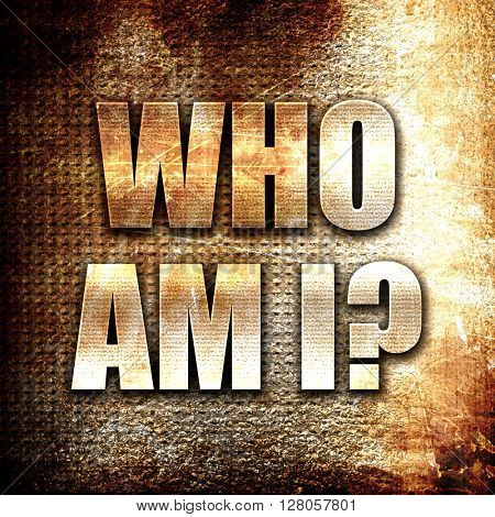 who am i?, written on vintage metal texture