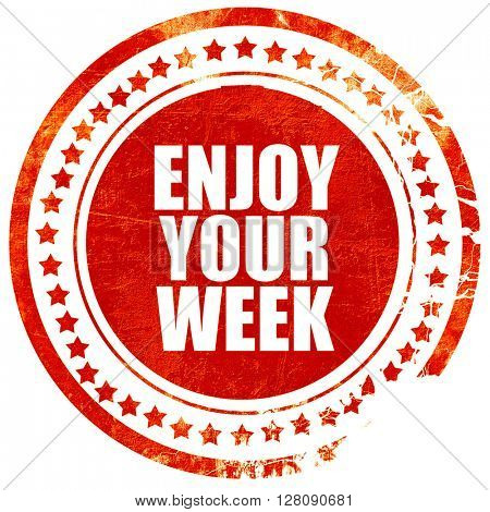 enjoy your week, grunge red rubber stamp with rough lines and ed