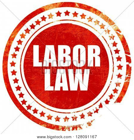 labor law, grunge red rubber stamp with rough lines and edges