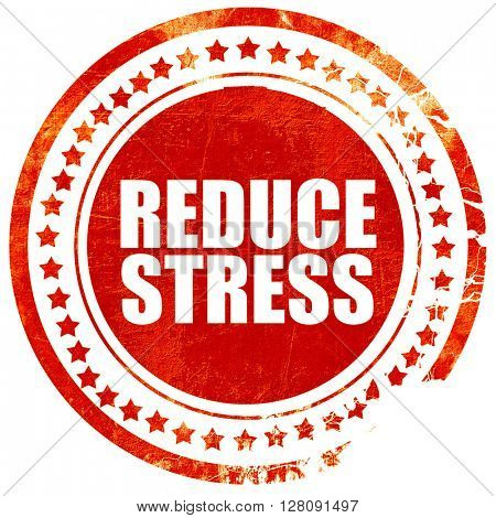 reduce stress, grunge red rubber stamp with rough lines and edge