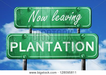 Leaving plantation, green vintage road sign with rough lettering