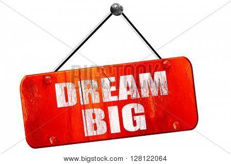 dream big, 3D rendering, vintage old red sign