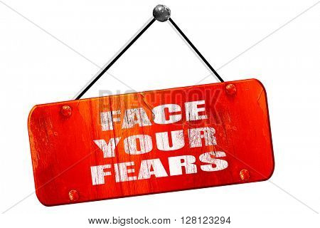face your fears, 3D rendering, vintage old red sign