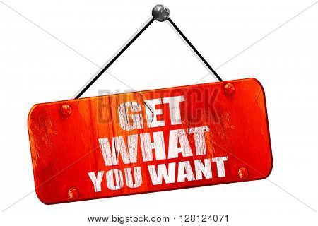 get what you want, 3D rendering, vintage old red sign