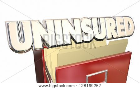Uninsured Medical Insurance Coverage Policy File Cabinet 3d Illustration Word