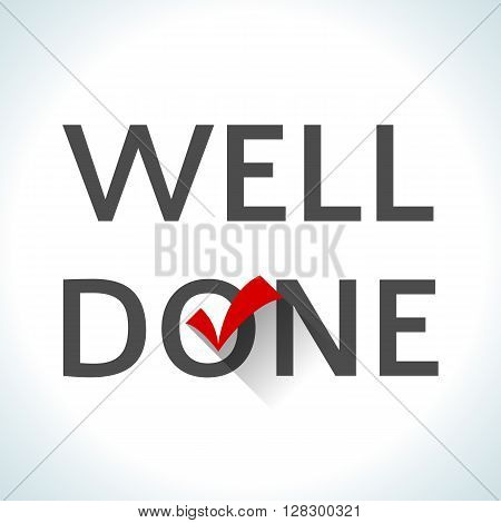 Word well done isolated on white background with a red check mark. Flat design style. Means that the work is finished well, the goal is achieved absolutely, task is done perfectly. illustration