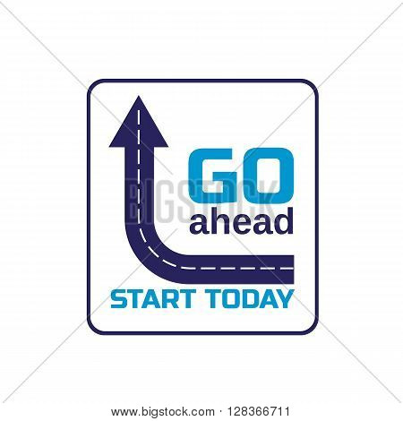 Motivation Quote Go ahead Start today. Typography Poster Concept. Idea for motivating poster banner with quotation logo flyer with motivated slogan web icon. Vector illustration.