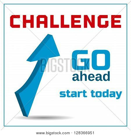 Motivation Quote Challenge Go ahead Start today. Typography Poster Concept. Idea for motivating poster banner with quotation logo flyer web icon. Vector illustration.