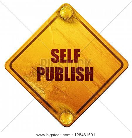 self publishing, 3D rendering, isolated grunge yellow road sign