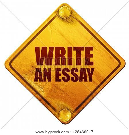 write an essay, 3D rendering, isolated grunge yellow road sign