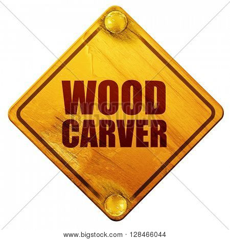 wood carver, 3D rendering, isolated grunge yellow road sign
