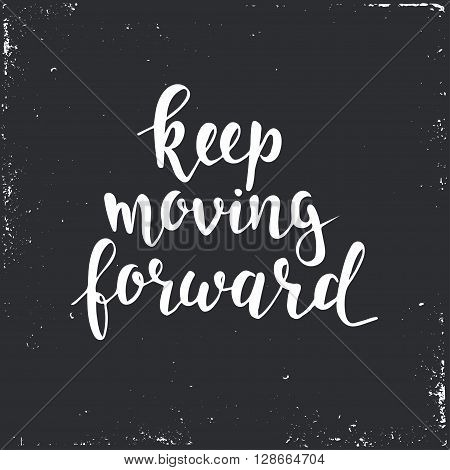 Keep moving forward. Hand drawn typography poster. T shirt hand lettered calligraphic design. Inspirational vector typography.