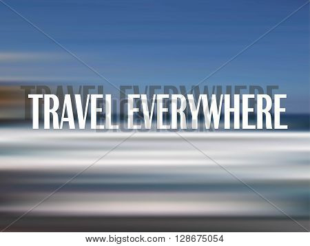Typography motivation banner Travel everywhere on blue blurred backgrounds, design element, vector