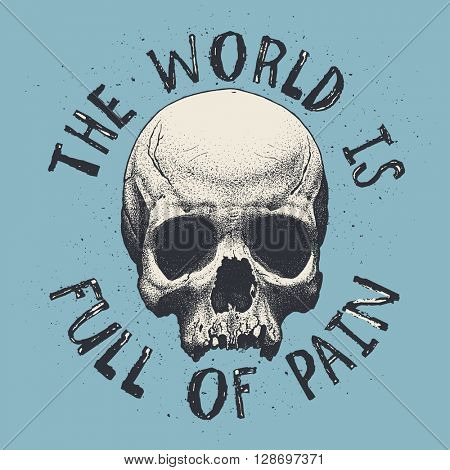 The world is full of pain - t-shirt design, vector illustration