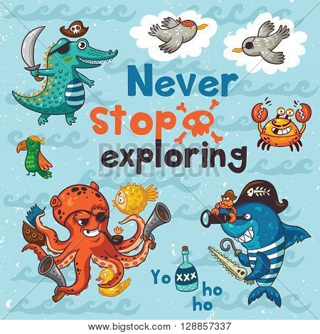 Neve stop exploring. Sweet card with pirates, crocodile, octopus, shark, crab, seagulls, parrot, and bottle of rum. Awesome child print in bright colors