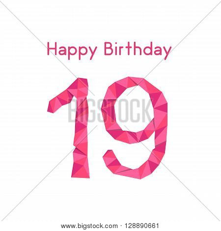 pink polygonal 19th happy birthday. concept of celebration, majority, adulthood, nineteenth greeting card. isolated on white background. lowpoly style trendy modern postcard design vector illustration