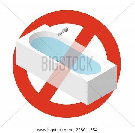 Prohibition Of Bathtub Filled With Water. Strict Ban On Constructing Of Bath Tub, Forbid. Stop Sanit