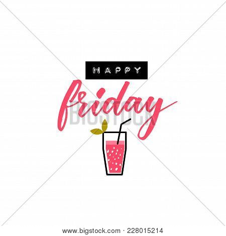 Happy Friday Banner With Embossed And Calligraphy Text And Cocktail Illustration.