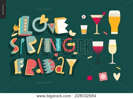 Love Spring Friday - Lettering Composition And Glasses Of Alcohol Drinks