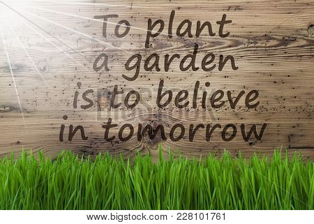 English Quote To Plant A Garden Is To Believe In Tomorrow. Spring Season Greeting Card. Sunny Aged W