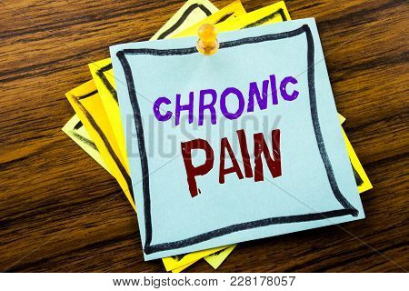 Writing Text Showing Chronic Pain. Business Concept For Feeling Bad Ill Care Written On Sticky Note