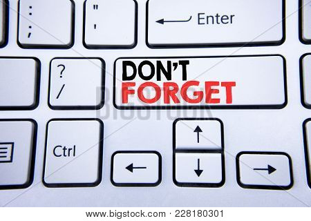 Word, Writing Do Not Forget. Business Concept For Don T Memory Remider Written On White Keyboard Key