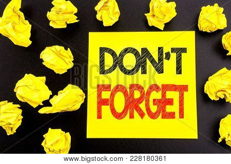 Conceptual Hand Writing Text Showing Do Not Forget. Business Concept For Don T Memory Remider Writte
