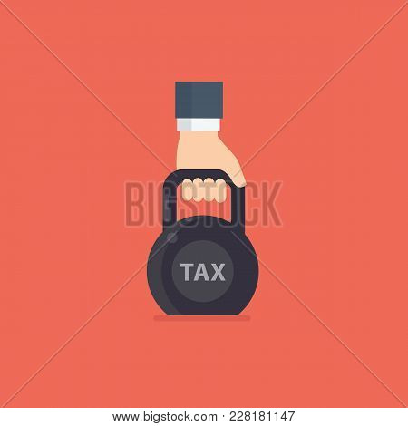 Tax Illustration. Taxation. People Hand Holding Black Kettlebell With Word Tax