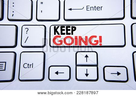 Word, Writing Keep Going. Business Concept For Go Moving Forward Letting Written On White Keyboard K