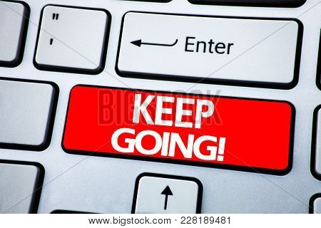 Handwriting Announcement Text Showing Keep Going. Business Concept For Go Moving Forward Letting Wri