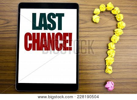 Word, Writing Last Chance. Business Concept For Deadline Time Ending  Written On Tablet, Background