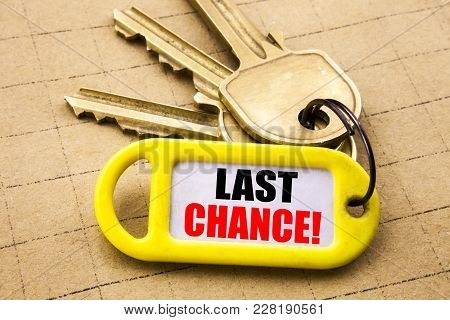 Word, Writing Last Chance. Business Concept For Deadline Time Ending  Written On Key Holder, Close U
