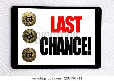 Writing Text Showing Last Chance. Business Concept For Deadline Time Ending  Written On Tablet Scree