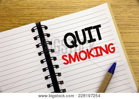 Word, Writing Quit Smoking. Business Concept For Stop For Cigarette  Written On Notepad With Space O
