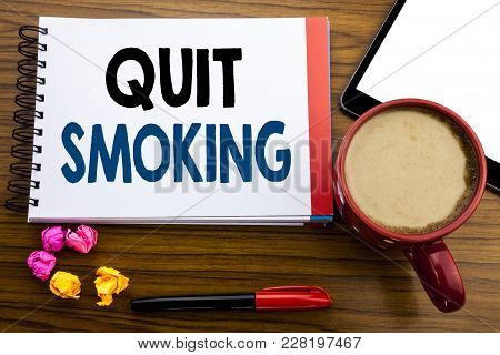 Handwritten Text Showing Quit Smoking. Business Concept Writing Stop For Cigarette  Written On Notep