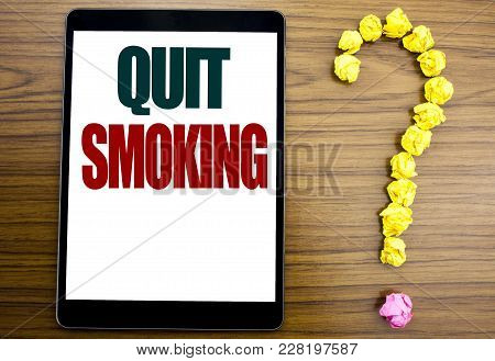 Word, Writing Quit Smoking. Business Concept For Stop For Cigarette  Written On Tablet, Background W