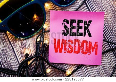 Hand Writing Text Caption Showing Seek Wisdom. Business Concept For Inspiration Knowledge Written On