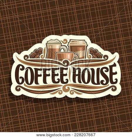 Vector Logo For Coffee House, Cut Paper Signage With Set Of Brown Porcelain Espresso Cup, Glass Of I