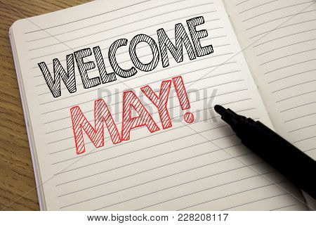 Handwriting Announcement Text Showing Welcome May. Business Concept For Hello Month Greeting Written