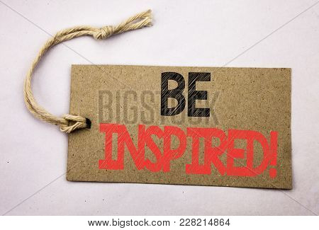 Hand Writing Text Caption Inspiration Showing Be Inspired. Business Concept For Inspiration, Motivat