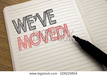 Handwriting Announcement Text Showing We Have Moved. Business Concept For Company Changing Place Wri