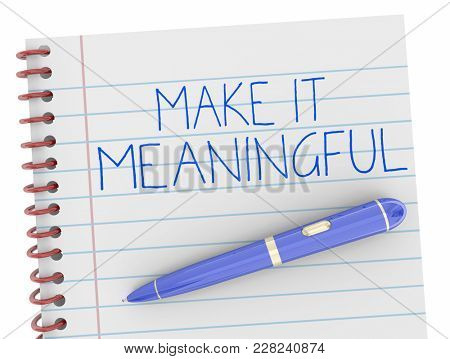 Make it Meaningful Pen Writing Words 3d Illustration