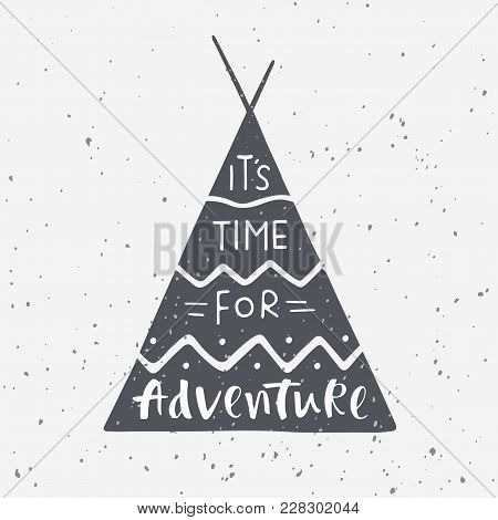 It's Time For Adventure. Hand Drawn Lettering On The Indian Wigwam Background. Vector Illustration F