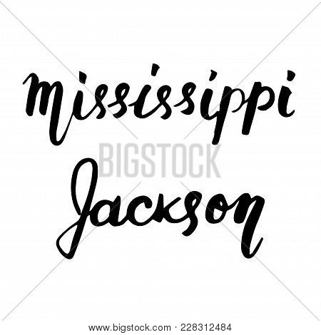 State Usa Mississippi And Capital Jackson Hand Lettering Element Isolated On White Background. Calli